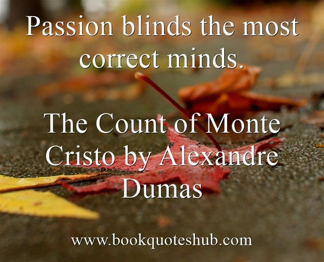 passion blinds the most correct minds the count of monte cristo passion blinds the most correct minds the count of monte cristo by alexandre dumas bookquoteshub count passion and passion quotes