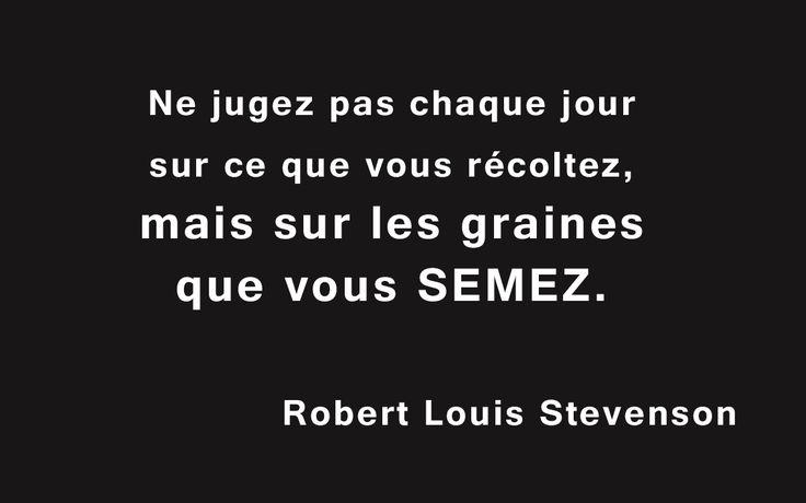 """« Ne jugez pas chaque jour sur ce que vous récoltez, mais sur les graines que vous semez. » Citation de Robert Louis Stevenson. (Lisez le livre : """"Liberté, Égalité, Fraternité et Esprit d'entreprise"""" !) #Entreprendre #Livre #Startup #Management #Entrepreneur #Entrepreneuriat #Innovation #Business #Citation"""