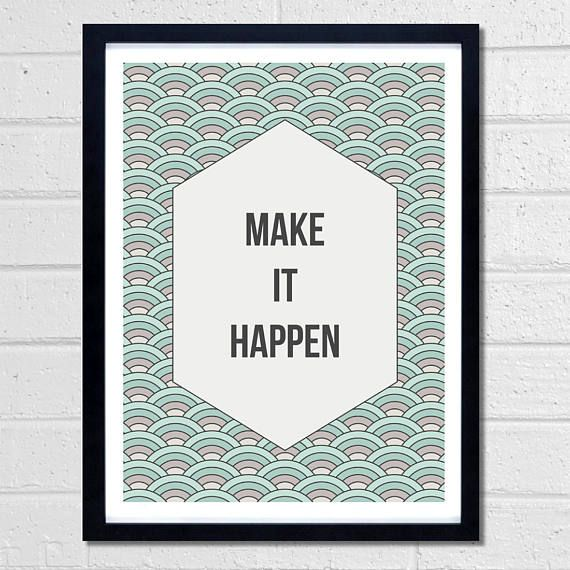 Make It Happen by Fimbis  #quote #quotation #inspire #wallart #inspiration #green #fashion #digitalart #inspirational #quotes #positive #postivity #interiordesign #homedecor #neutral