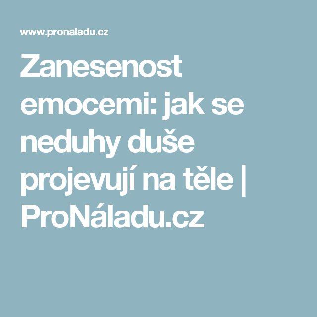 Zanesenost emocemi: jak se neduhy duše projevují na těle | ProNáladu.cz