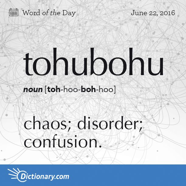 Today's Word of the Day is tohubohu. Learn its definition, pronunciation, etymology and more. Join over 19 million fans who boost their vocabulary every day.