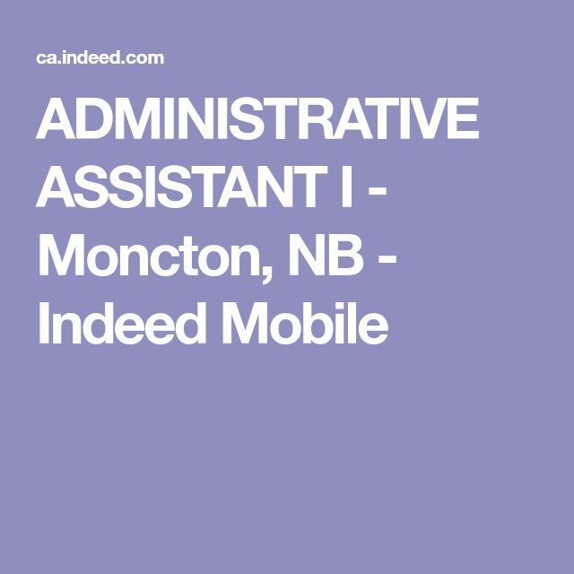 ADMINISTRATIVE ASSISTANT I - Moncton, NB - Indeed Mobile