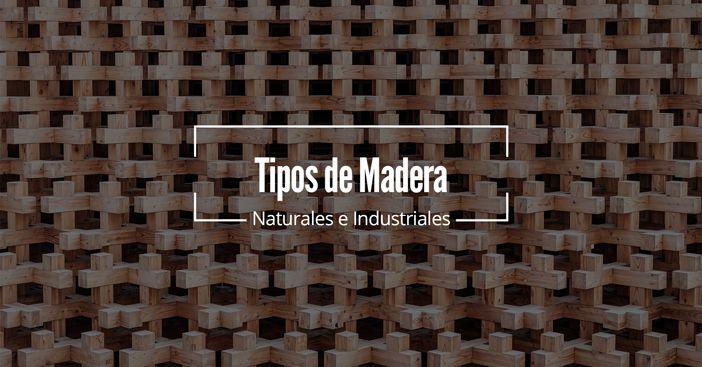 Tipos de maderas: Naturales e Industriales
