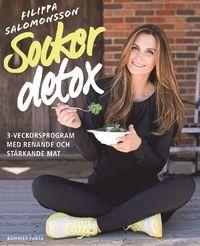 Sockerdetox : 3-veckorsprogram med renande och stärkande mat (häftad)