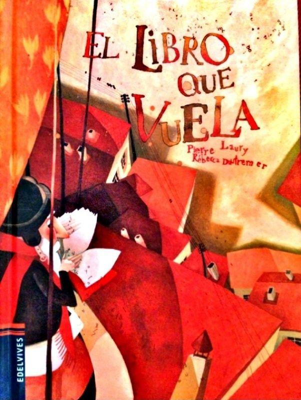 """Pierre Laury / Rébeca Dautremer. """"El libro que vuela"""". Editorial Edelvives (7 a 11 años). Una historia llena de aventura de un pequeño libro que un buen día cae de la cartera de Marian y..."""