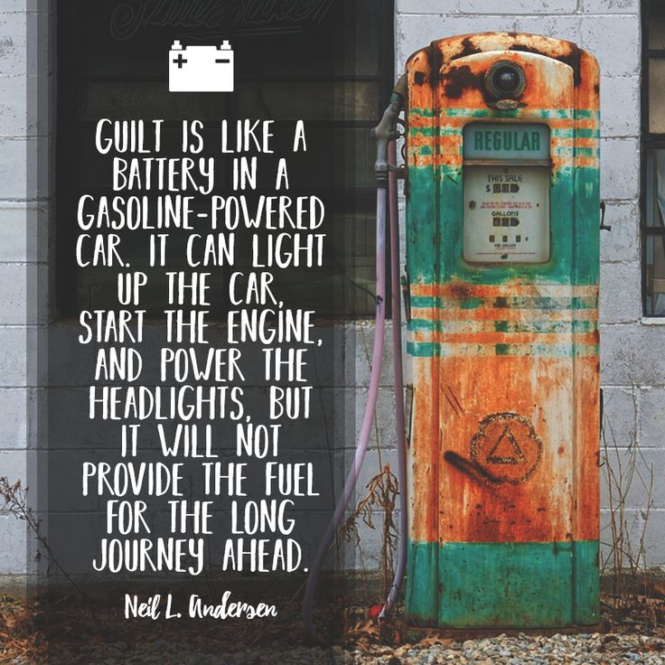 """Elder Neil L. Andersen: """"Guilt is like a battery in a gasoline-powered car. It can light up the car, start the engine, and power the headlights, but it will not provide the fuel for the long journey ahead."""" #LDS #LDSConf #quotes"""