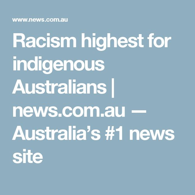 Racism highest for indigenous Australians | news.com.au — Australia's #1 news site