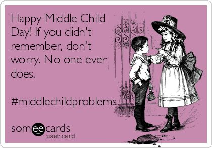 Happy Middle Child Day! If you didn't remember, don't worry. No one ever does. #middlechildproblems