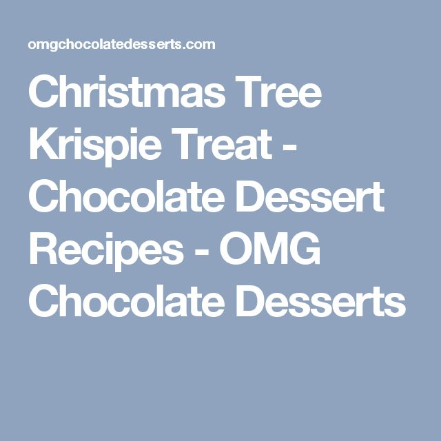 Christmas Tree Krispie Treat - Chocolate Dessert Recipes - OMG Chocolate Desserts