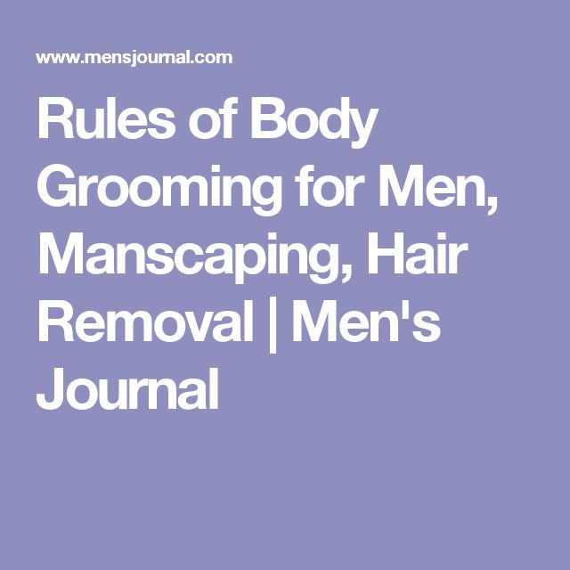 Rules of Body Grooming for Men, Manscaping, Hair Removal | Men's Journal
