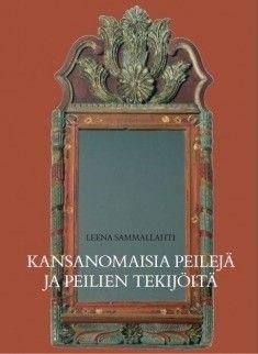 Kansanomaisia peilejä ja peilien tekijöitä /  Leena Sammallahti
