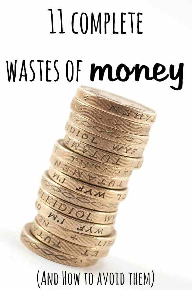 11 complete wastes of money (and how to avoid them)....