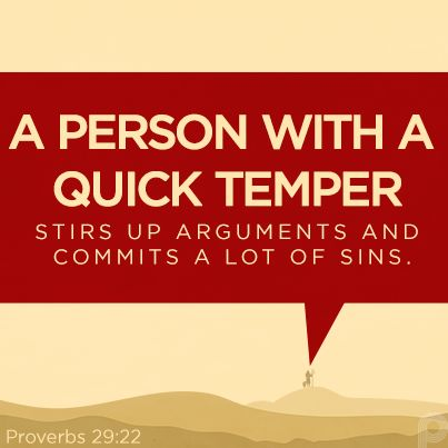 A person with a quick temper stirs up arguments and commits a lot of sins. Proverbs 29:22