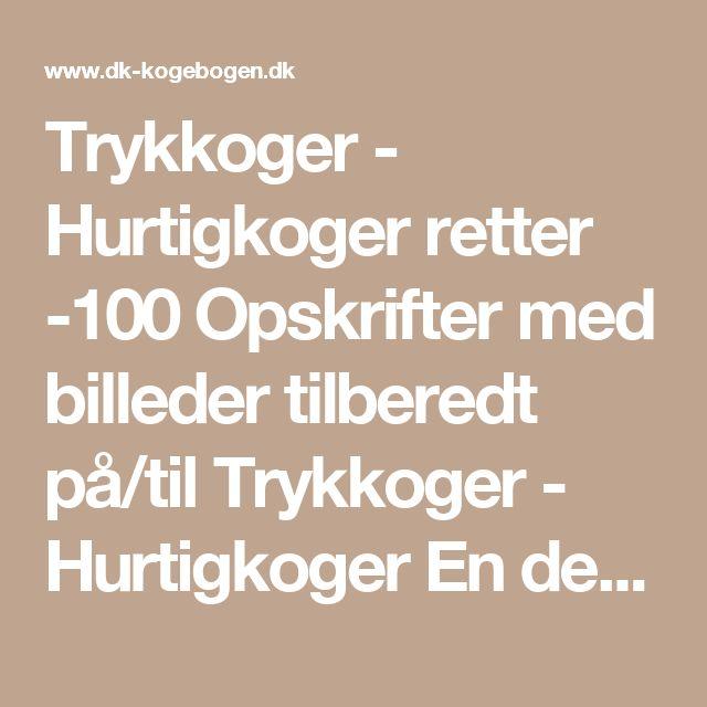 Trykkoger - Hurtigkoger retter -100 Opskrifter med billeder tilberedt på/til Trykkoger - Hurtigkoger En del af over 38.000 opskrifter fra Alletiders Kogebog