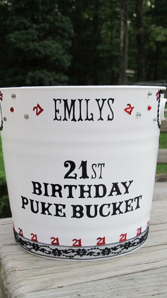 Personalized 21st Birthday Puke Bucket. I'll need this for my 21st so some on feel free to make it for me :)