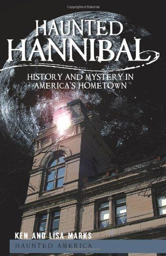 Haunted Hannibal (MO): Many tours here not just a home to mark twain but many old haunted historic buildings here as well!