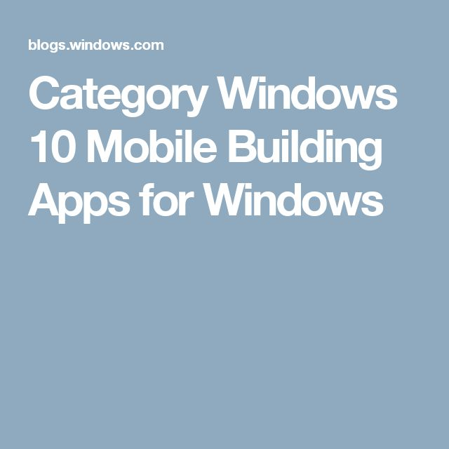 windows developer category windows 10 mobile building apps for windows