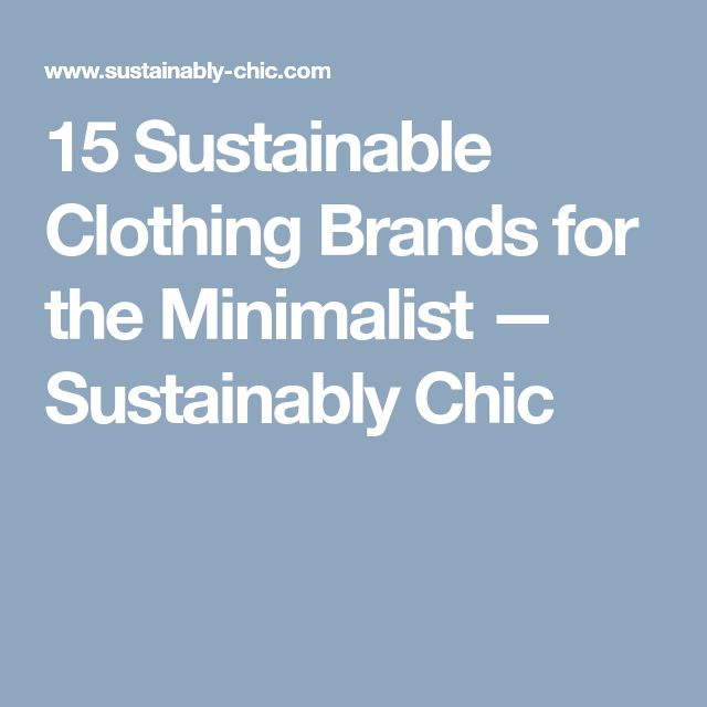 15 Sustainable Clothing Brands for the Minimalist — Sustainably Chic