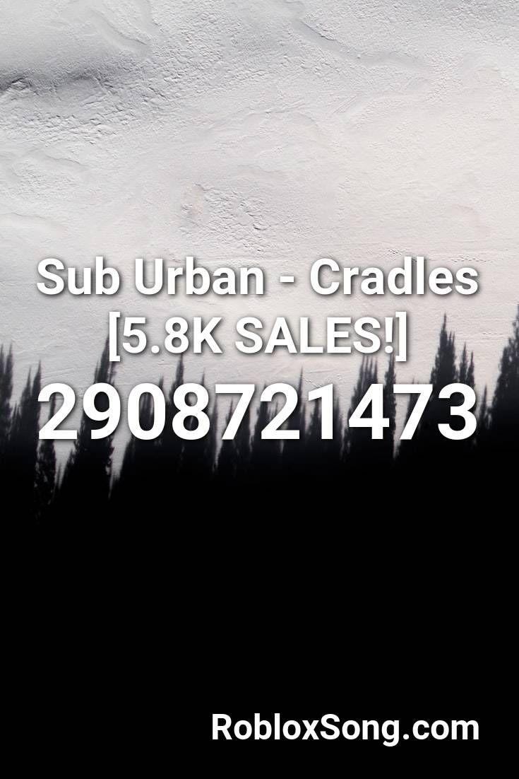 Sub Urban Cradles 5 8k Sales Roblox Id Roblox Music Codes