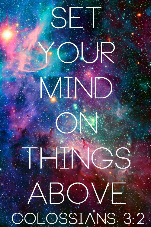 Colossians 3:2 (NIV) - Set your minds on things above, not ...