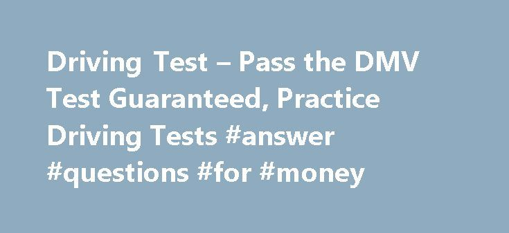 Driving Test – Pass the DMV Test Guaranteed, Practice Driving Tests #answer #questions #for #money http://health.nef2.com/driving-test-pass-the-dmv-test-guaranteed-practice-driving-tests-answer-questions-for-money/  #question and answer.com # ACE your DMV Written Test – Guaranteed or Your Money Back! 100s of Questions, Answers, & Explanations Avoid the 50% Failure Rate Fast & Easy way to get your License Try to Pass thisFREE Sample Mini-TestTry Sample Test Over 10 Million Happy Customers…