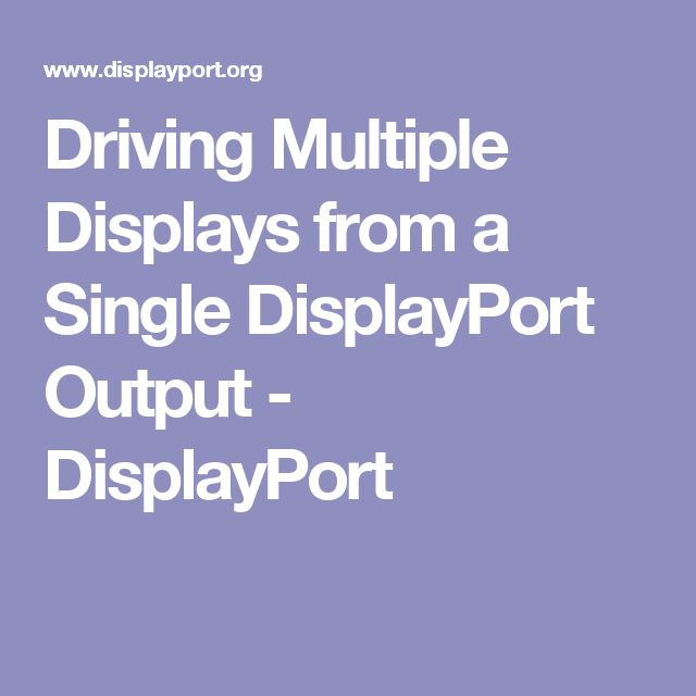Driving Multiple Displays from a Single DisplayPort Output - DisplayPort