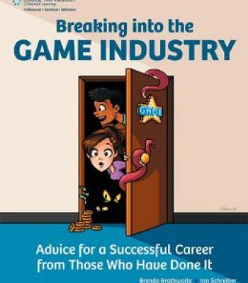 Breaking Into The Game Industry: Advice For A Successful Career From Those Who Have Done It PDF