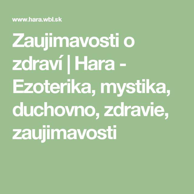Zaujimavosti o zdraví | Hara - Ezoterika, mystika, duchovno, zdravie, zaujimavosti