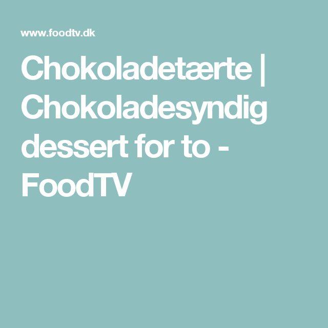 Chokoladetærte | Chokoladesyndig dessert for to - FoodTV
