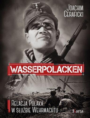 Wasserpolacken. Relacja Polaka w służbie Wehrmachtu - Joachim  Ceraficki