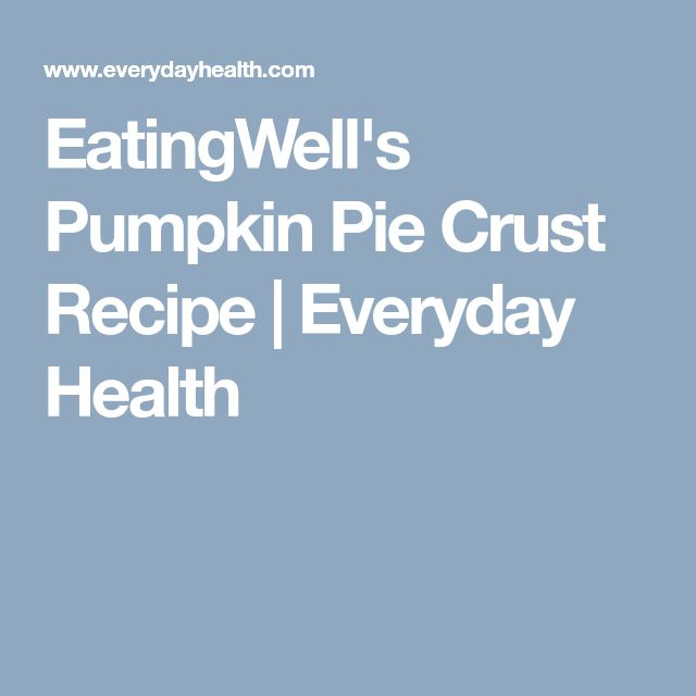 EatingWell's Pumpkin Pie Crust Recipe | Everyday Health
