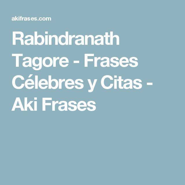 Rabindranath Tagore - Frases Célebres y Citas - Aki Frases