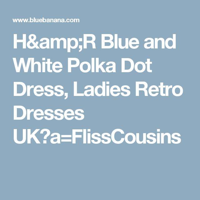 H&R Blue and White Polka Dot Dress, Ladies Retro Dresses UK?a=FlissCousins