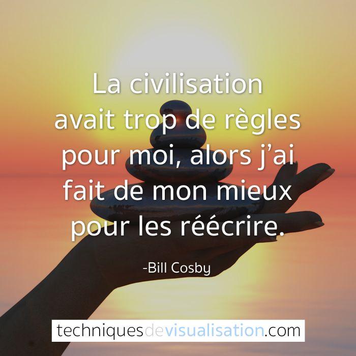 Techniques de Visualisation - Citation - Bill Cosby - La civilisation avait trop de règles pour moi, alors j'ai fait de mon mieux pour les réécrire. #citation #pensée #inspirante #positive