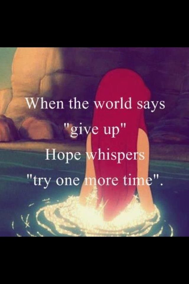 "When The World Says ""give Up"" Hope Wispers ""try One More"