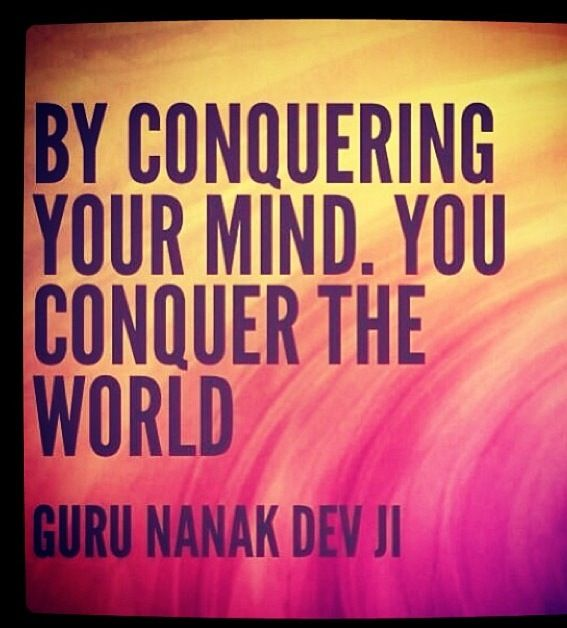 By conquering your mind, you conquer the world. Guru Nanak Dev Ji