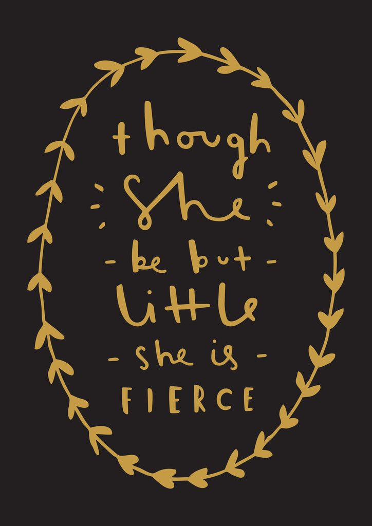 Though she be but little she is fierce. | shakespeare quote