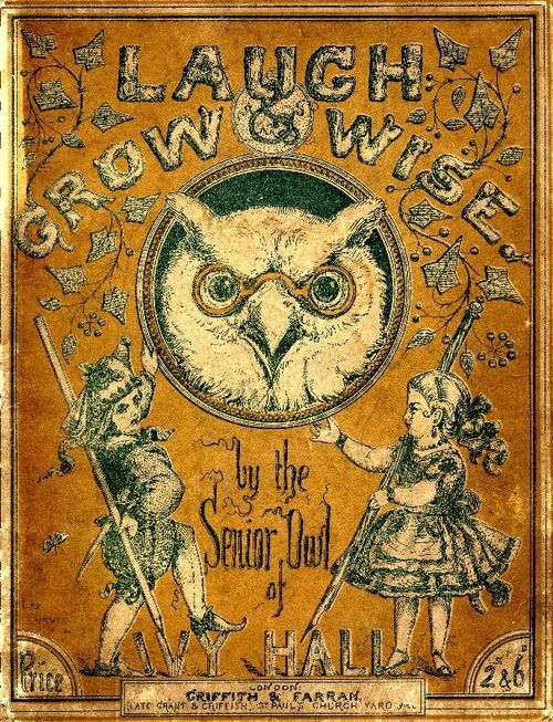 'Laugh & Grow Wise' by the Senior Owl of Ivy Hall.
