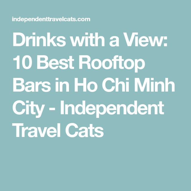 Drinks with a View: 10 Best Rooftop Bars in Ho Chi Minh City - Independent Travel Cats