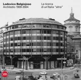 """Lodovico Belgiojoso Architetto 1909-2004 La ricerca di un'Italia """"altra"""" a cura di Guya Bertelli e Marco Ghilotti"""