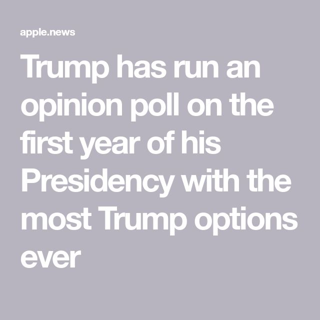 Trump has run an opinion poll on the first year of his Presidency with the most Trump options ever