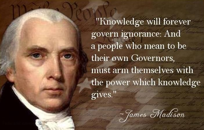 "LIKE and SHARE if you agree with James Madison that ""Knowledge will forever govern ignorance, and"" that ""a people who mean to be their own Governors, must arm themselves with the power which knowledge gives."": James Of Arci, Famous Quotes, Government Ignore, Politics Philosophy, James Madison, Favorite Quotes, Patriots, Knowledge Government, Forever Government"