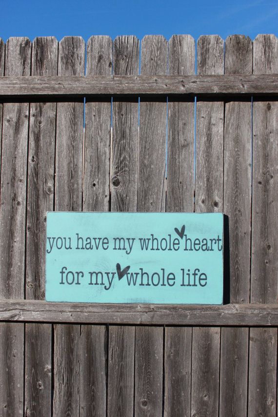 You Have My Whole Heart Wood Sign Rustic Decor Love Quote Rustic Sign Love Sign For My Whole Life Painted Sign Home Decor Wall Art