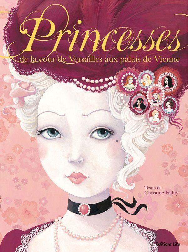 Princesses de la cour de Versailles aux Palais de Vienne de Christine Palluy, illustré par un collectif Lito