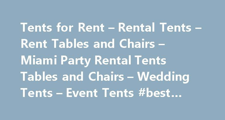 "Tents for Rent – Rental Tents – Rent Tables and Chairs – Miami Party Rental Tents Tables and Chairs – Wedding Tents – Event Tents #best #rental #cars http://rentals.nef2.com/tents-for-rent-rental-tents-rent-tables-and-chairs-miami-party-rental-tents-tables-and-chairs-wedding-tents-event-tents-best-rental-cars/  #table and chair rentals # Call Now to make your reservation! 786. 991. 5072 So you're looking for a tent. The first thing that comes to your mind might be ""How big a tent would I…"
