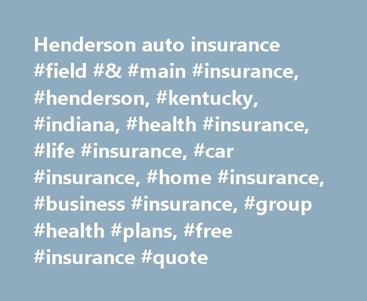 Henderson auto insurance #field #& #main #insurance, #henderson, #kentucky, #indiana, #health #insurance, #life #insurance, #car #insurance, #home #insurance, #business #insurance, #group #health #plans, #free #insurance #quote http://australia.nef2.com/henderson-auto-insurance-field-main-insurance-henderson-kentucky-indiana-health-insurance-life-insurance-car-insurance-home-insurance-business-insurance-group-health-pla/  Let us craft the right coverage for you. There s an understanding that…