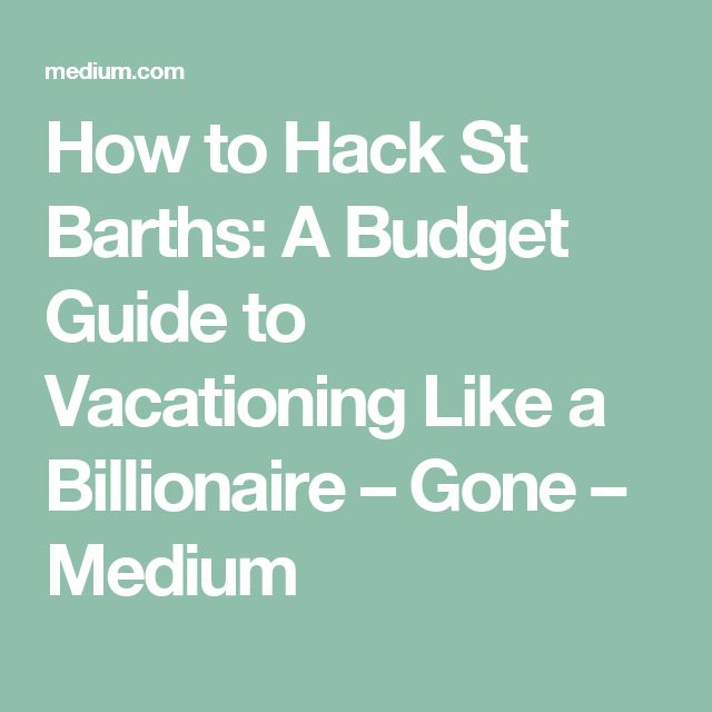 How to Hack St Barths: A Budget Guide to Vacationing Like a Billionaire – Gone – Medium