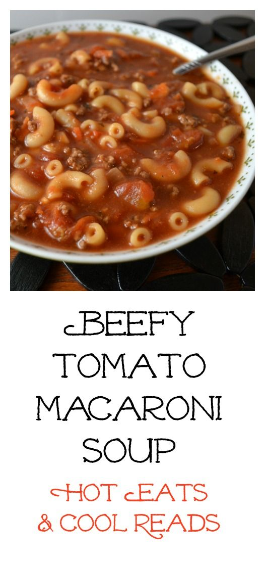 Hot Eats And Cool Reads Beefy Tomato Macaroni Soup Recipe