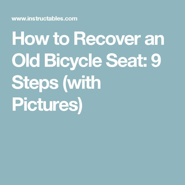 How to Recover an Old Bicycle Seat: 9 Steps (with Pictures)