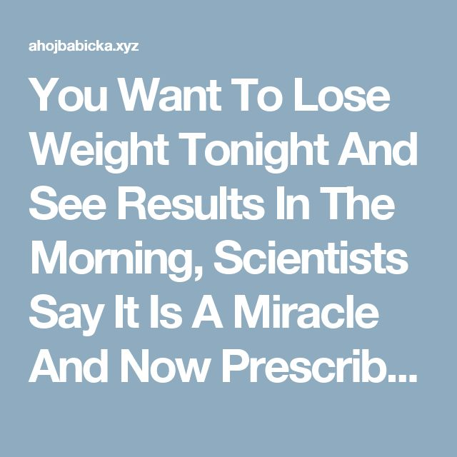 You Want To Lose Weight Tonight And See Results In The Morning, Scientists Say It Is A Miracle And Now Prescribe | Fitness Beauty